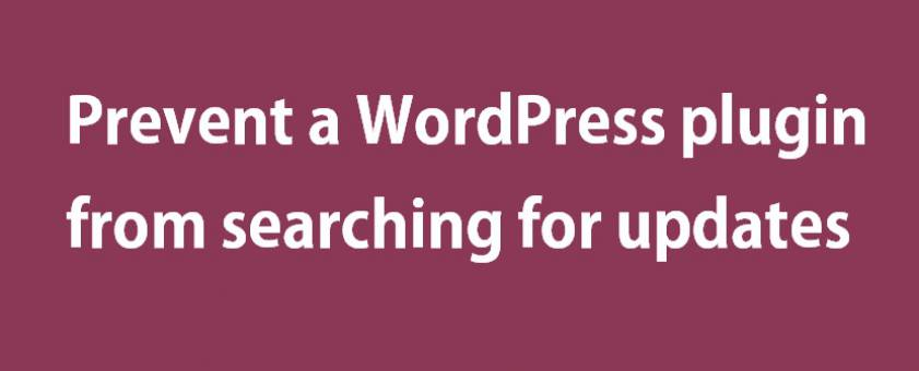 Prevent a WordPress plugin from searching for updates