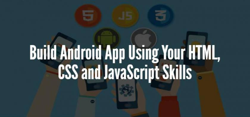 Build Android App Using Your HTML, CSS and JavaScript Skills