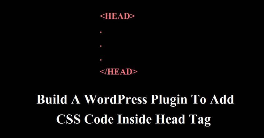 Build A WordPress Plugin To Add CSS Code Inside Head Tag