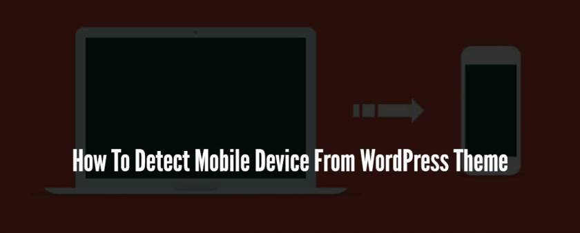 How To Detect Mobile Device From WordPress Theme